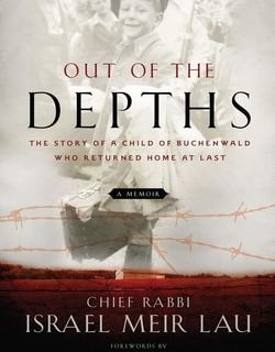 Out of the Depths: The Story of a Child of Buchenwald Who Returned Home at Last by Rabbi Israel Meir Lau