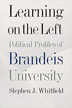 Learning on the Left: Political Profiles of Brandeis University by Stephen J. Whitfield
