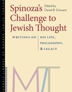 Spinoza's Challenge to Jewish Thought: Writings on His Life, Philosophy, and Legacy; Editor Daniel B. Schwartz