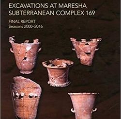Excavations at Maresha Subterranean Complex 169: Final Report: Seasons 2000-2016 by Ian Stern