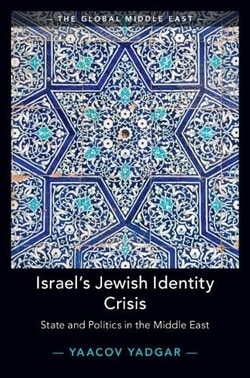 Israel's Jewish Identity Crisis: State and Politics in the Middle East by Yaacov Yadgar