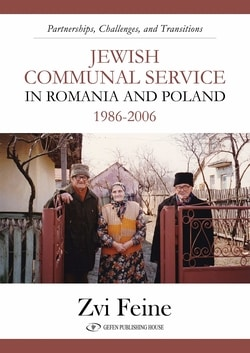 Jewish Communal Service in Romania and Poland 1986-2006 Partnership, Challenges, and Transitions by Zvi Feine
