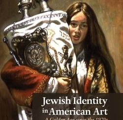 Jewish Identity in American Art: A Golden Age Since the 1970's by Matthew Baigell