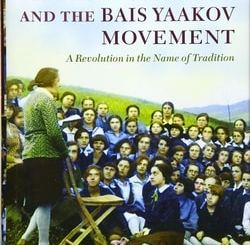Sarah Schenirer and the Bais Yaakov Movement: A Revolution in the Name of Tradition by Naomi Seidman