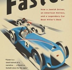 Faster: How a Jew­ish Dri­ver, an Amer­i­can Heiress, and a Leg­endary Car Beat Hitler's Best by Neal Bas­comb