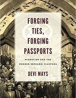 Forging Ties, Forging Passports: Migration and the Modern Sephardi Diaspora by Devi Mays