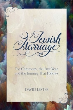 Jewish Marriage: The Ceremony, The First Year, and the Journey That Follows by David Lester
