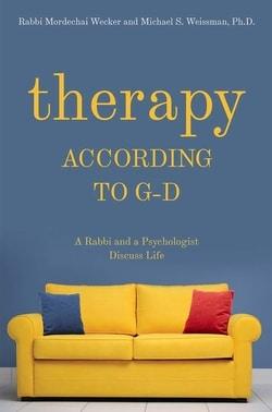 Therapy According to G-d by Rabbi Mordechai Wecker, Michael S. WEissman Ph.D.