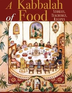 A Kabbalah of Food: Stories, Teachings, Recipes by Rabbi Hanoch Hecht