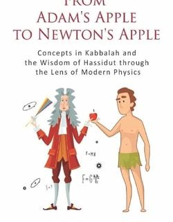 From Adam's Apple to Newton's Apple: Concepts in Kabbala and the Wisdom of Hassidut through the Lens of Modern Physics by Shemer Keydar