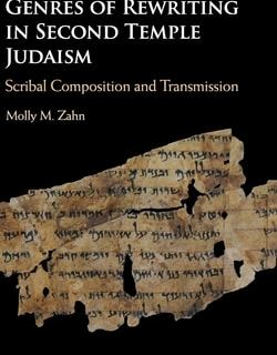 Genres of Rewriting in Second Temple Judaism: Scribal Composition and Transmission by Molly M. Zahn