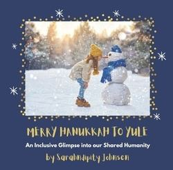 Merry Hanukkah to Yule: An Inclusive Glimpse into our Shared Humanity by Sarahndipity Johnsen