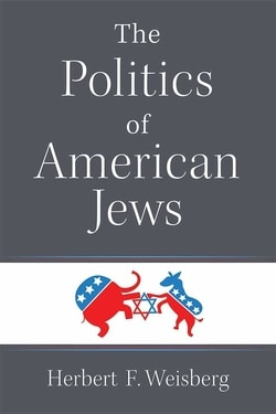 The Pol­i­tics of Amer­i­can Jews by Her­bert F. Weisberg