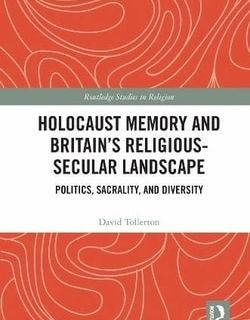 Holocaust Memory and Britain's Religious-Secular Landscape by David Tollerton