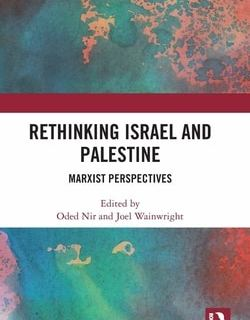 Rethinking Israel and Palestine; Marxist Perspectives