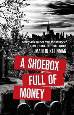 A Shoebox Full of Money by Martin Kleinman