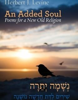 An Added Soul: Poems for a New Old Religion by Herbert J. Levine