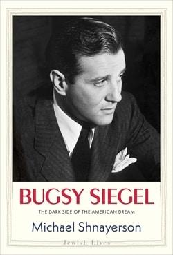 Bugsy Siegel: The Dark Side of the American Dream