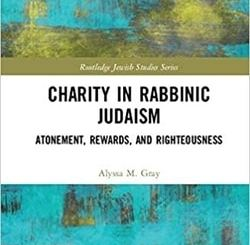 Charity in Rabbinic Judaism: Atonement, Rewards, and Righteousness by Alyssa M. Gray