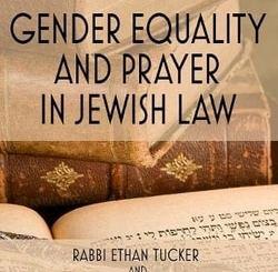 Gender Equality and Prayer in Jewish Law by Rabbi Ethan Tucker, Rabbi Micha'el Rosenberg