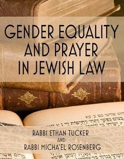 Gender Equality and Prayer in Jewish Law by Rabbi Ethan Tucker, Rabbi Micha'el Rosenberg