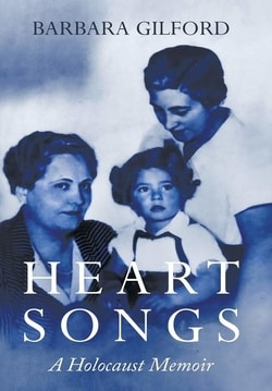 Heart Songs: A Holocaust Memoir by Barbara Gilford