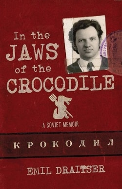In the Jaws of the Crocodile: A Soviet Memoir by Emil Draitser