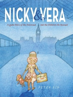 Nicky & Vera: A Quiet Hero of the Holocaust and the Children He Rescued by Peter Sís