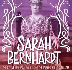 Sarah Bern­hardt: The Divine and Daz­zling Life of the World's First Super Star by Cather­ine Reef