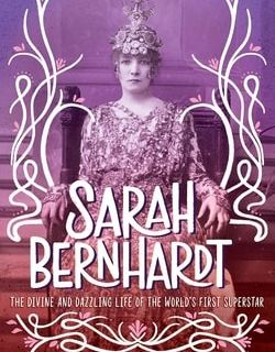 Sarah Bernhardt: The Divine and Dazzling Life of the World's First Super Star by Catherine Reef