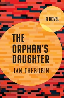 The Orphan's Daughter by Jan Cheru­bin