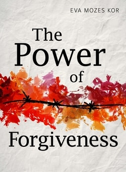 The Power of Forgiveness by Eva Mozes Kor