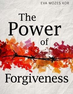 The Power of Forgiveness by Eva Mozes Kor