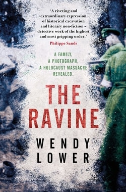 The Ravine: A Family, a Photograph, a Holocaust Massacre Revealed by Wendy Lower