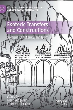 Esoteric Transfers and Constructions: Judaism, Christianity, and Islam; Edited by Mark Sedgwick, Francesco Piraino