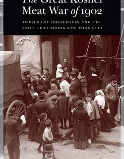 The Great Kosher Meat War of 1902: Immigrant Housewives and the Riots that Shook New York City by Scott D. Seligman