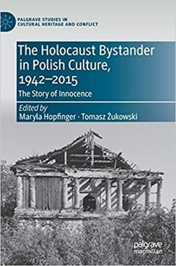 The Holocaust Bystander in Polish Culture, 1942-2015: The Story of Innocence