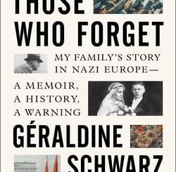 Those Who Forget: My Family's Story in Nazi Europe – A Memoir, A History, A Warning by Géraldine Schwarz