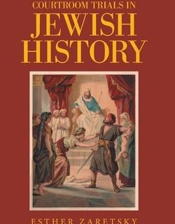 Courtroom Trials in Jewish History by Esther Zaretsky