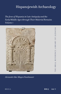 Hispanojewish Archaeology: The Jews of Hispania in Late Antiquity and the Early Middle Ages Through Their Material Remains