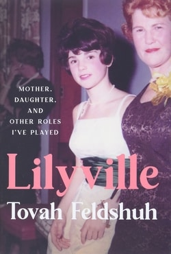 Lilyville: Mother, Daughter, and Other Roles I've Played by Tovah Feldshuh