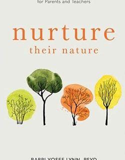 Nurture Their Nature: The Torah's Essential Guidance for Parents and Teachers by Rabbi Yosef Lynn, Rabbi Jack Cohen