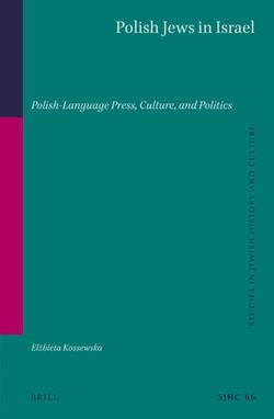 Polish Jews in Israel Polish-Language Press, Culture, and Politics by Elbieta Kossewska