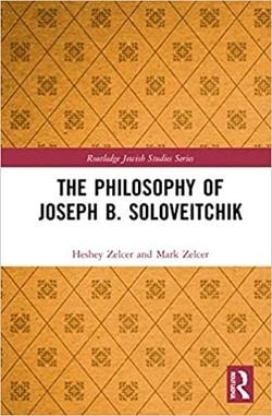 The Philosophy of Joseph B. Soloveitchik by Heshey Zelcer, Mark Zelcer