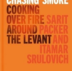 Honey & Co: Chasing Smoke: Cooking Over Fire Around the Levant by Sarit Packer & Itamar Srulovich
