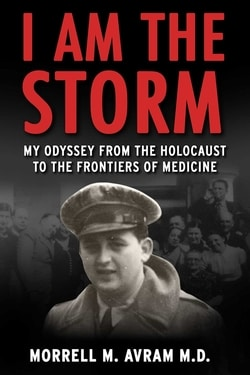 I Am the Storm: My Odyssey from the Holocaust to the Frontiers of Medicine by Morrell Michael Avram