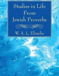 Studies in Life From Jewish Proverbs by W A L Elmslie