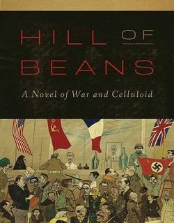 Hill of Beans: A Novel of War and Celluloid by Leslie Epstein