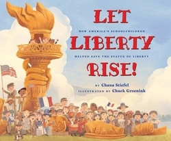 Let Liberty Rise!: How America's Schoolchildren Helped Save the Statue of Liberty by Chana Stiefel