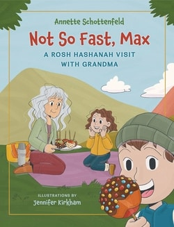 Not So Fast, Max: A Rosh Hashanah Visit With Grandma by Annette Schottenfeld